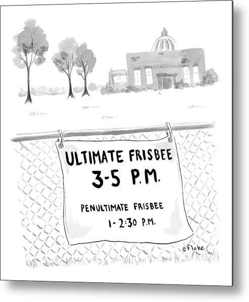 Ultimate Frisbee Metal Print featuring the drawing A Sign On A Fence Reads: Ultimate Frisbee 3-5 Pm by Emily Flake