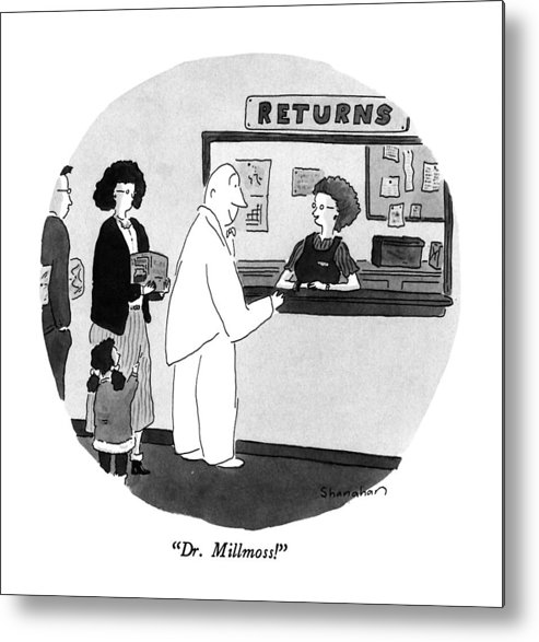 Woman At Return Desk To Thurberesque Character. Refers To Earlier Cartoon.  Cartoons Metal Print featuring the drawing Dr. Millmoss! by Danny Shanahan