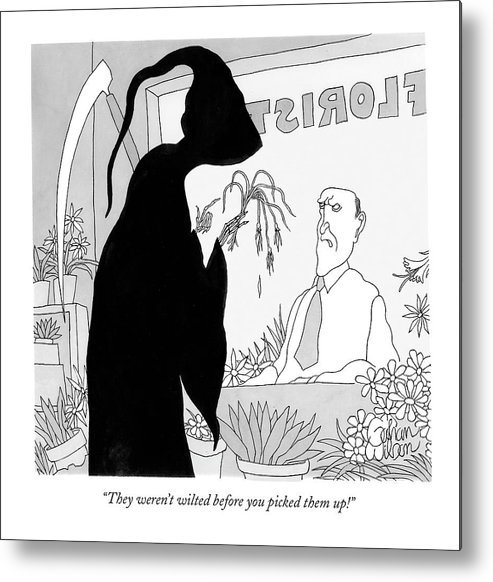Death Problems Shopping Consumerism  (florist Talking To Grim Reaper Holding Wilted Flowers.) 120166 Gwi Gahan Wilson Metal Print featuring the drawing They Weren't Wilted Before You Picked Them Up! by Gahan Wilson