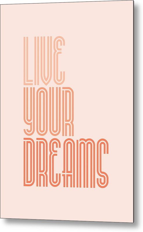 Inspirational Metal Print featuring the digital art Live Your Dreams Wall Decal Wall Words quotes, poster by Lab No 4 - The Quotography Department
