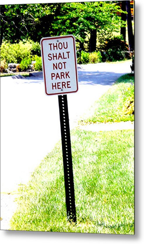 Thou Shalt Not Park Here Metal Print featuring the photograph Thou Shalt Not Park Here by Seth Weaver