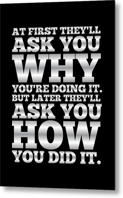 Gym Metal Print featuring the digital art At First They'll Ask You Why Gym Motivational Quotes poster by Lab No 4