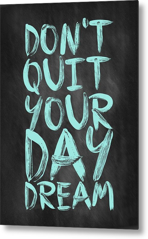 Inspirational Quote Metal Print featuring the digital art Don't Quite Your Day Dream Inspirational Quotes poster by Lab No 4