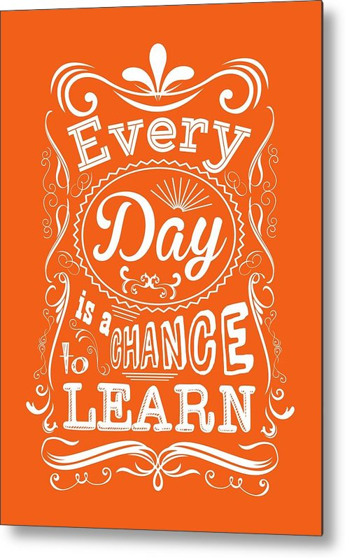 Motivational Quote Metal Print featuring the digital art Every Day Is A Chance To Learn Motivating Quotes poster by Lab No 4