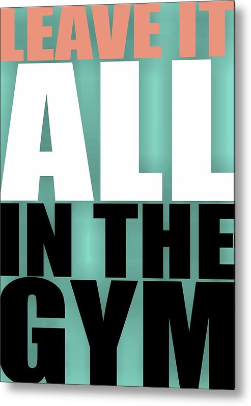Gym Metal Print featuring the digital art Leave It All In The Gym Inspirational Quotes Poster by Lab No 4
