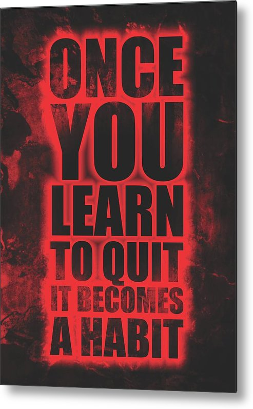 Gym Metal Print featuring the digital art Once You Learn To Quit It Becomes A Habit Gym Motivational Quotes Poster by Lab No 4
