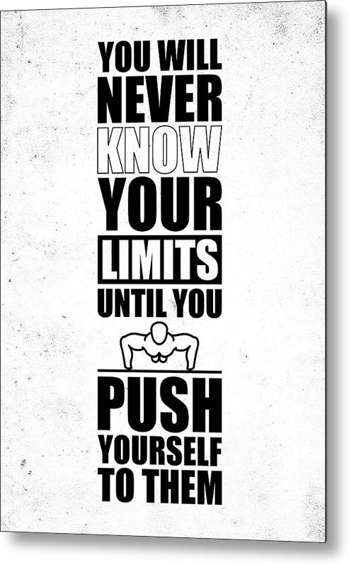 Gym Metal Print featuring the digital art You Will Never Know Your Limits Until You Push Yourself To Them Gym Motivational Quotes Poster by Lab No 4