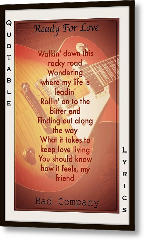 Bad Company Lyrics Metal Print featuring the photograph Ready For Love by David Norman
