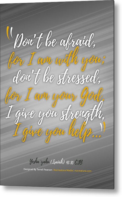 Scripture Metal Print featuring the digital art Isaiah 41 Don't Be Afraid by Terrell Pearson