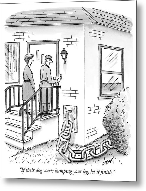 """""""if Their Dog Starts Humping Your Leg Metal Print featuring the drawing A Man And Woman Ring The Bell Of A House by Tom Cheney"""