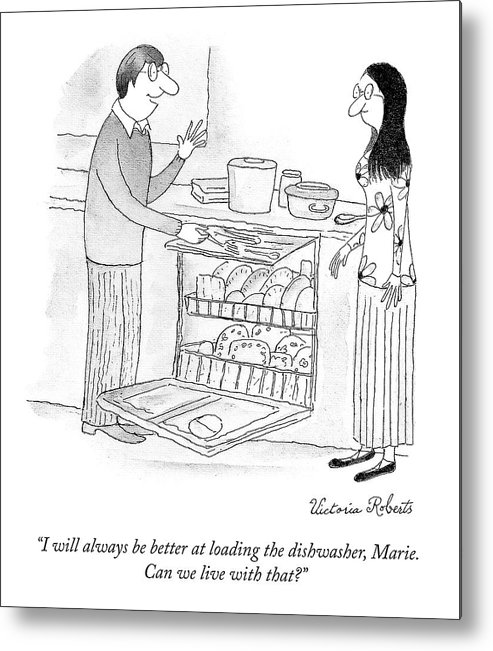 """""""i Will Always Be Better At Loading The Dishwasher Marie. Can We Live With That?"""" Loading Metal Print featuring the drawing Loading the Dishwasher by Victoria Roberts"""