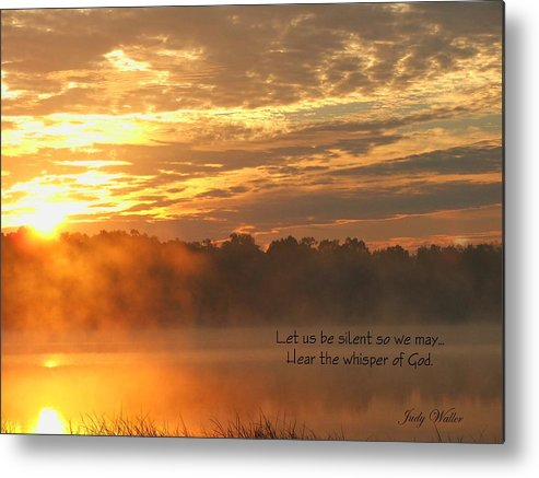 Sunrise Metal Print featuring the photograph Let Us Be Silent by Judy Waller