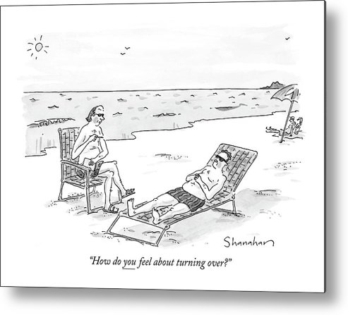 Word Play Motivation Psychology Therapy  (therapist Talking To Patient Lounging On His Back In A Beach Chair.) 121279 Dsh Danny Shanahan Metal Print featuring the drawing How Do You Feel About Turning Over? by Danny Shanahan