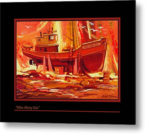 Landscape Wild Reds And Oranges Boat In Dry Dock Metal Print featuring the painting Miss Mary Gus by Walt Green