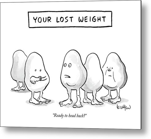 """ready To Head Back?"" Metal Print featuring the drawing Your Lost Weight by Robert Leighton"