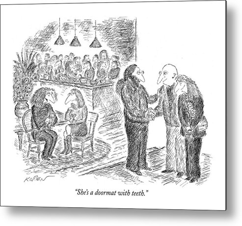 Word Play Language Communication  (couple At Party Talking About Another.) 121278 Eko Edward Koren Metal Print featuring the drawing She's A Doormat With Teeth by Edward Koren