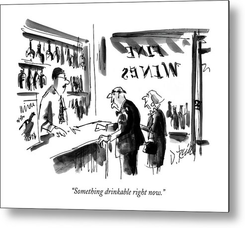 Wine Metal Print featuring the drawing Something Drinkable Right Now by Donald Reilly