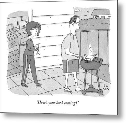 Grill Metal Print featuring the drawing How's Your Book Coming? by Peter C. Vey
