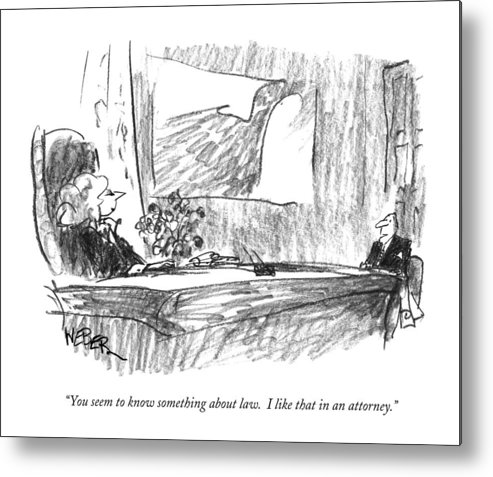 Lawyers Metal Print featuring the drawing You Seem To Know Something About Law. I Like by Robert Weber