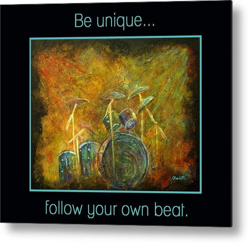 Drums Metal Print featuring the painting Be Unique...follow Your Own Beat by The Art With A Heart By Charlotte Phillips