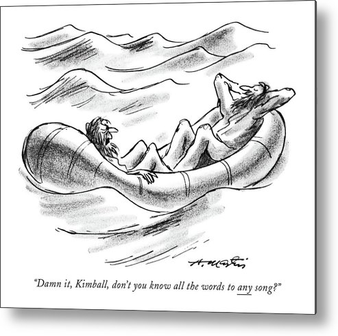 (man Speaks To His Companion On A Life Raft.)  Henry Martin Incompetents Metal Print featuring the drawing Damn It, Kimball, Don't You Know All The Words by Henry Martin