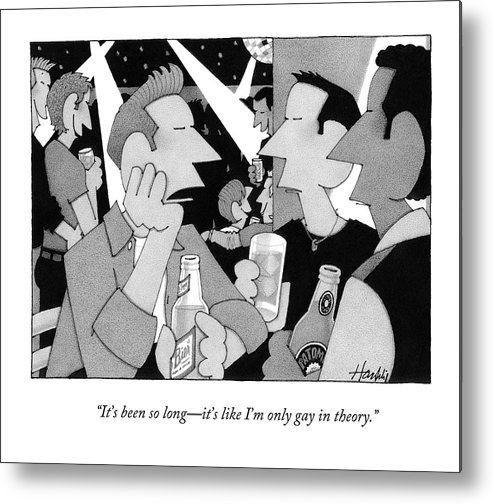 Disco Metal Print featuring the drawing It's Been So Long - It's Like I'm Only Gay by William Haefeli