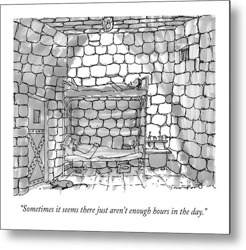 Prison Metal Print featuring the drawing Sometimes It Seems There Just Aren't Enough Hours by Michael Crawford