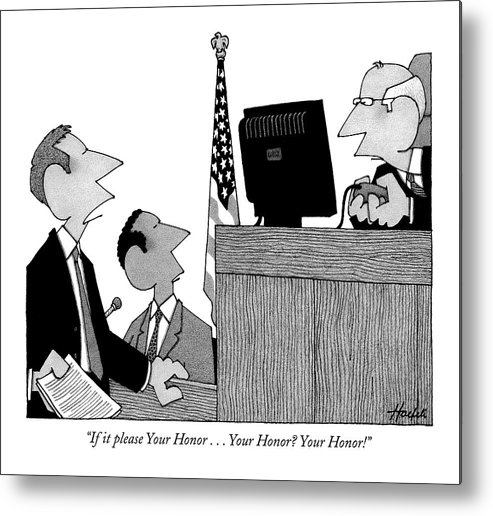 Courtroom Judges Lawyers Problems Technology Games Computers  (lawyer To Judge Playing A Computer Game In The Courtroom.) 121270 Wha William Haefeli Metal Print featuring the drawing If It Please Your Honor . . . Your Honor? by William Haefeli