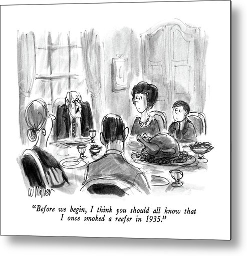 Grandfather Says At Thanksgiving Dinner.refers To Recent Scrutiny Of Public Figures Including Supreme Court Nominees And Presidential Aspirants.  Family Metal Print featuring the drawing Before We Begin by Warren Miller