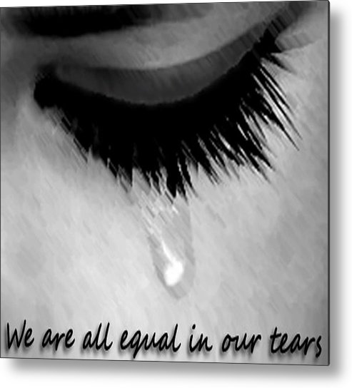 Tears Metal Print featuring the drawing We Are All Equal In Our Tears by Darren Stein