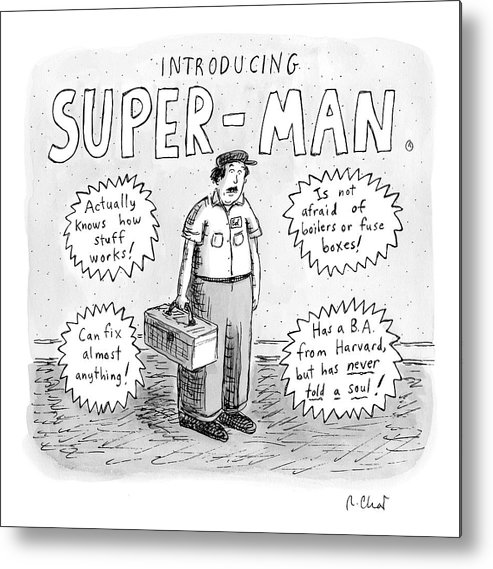 Mechanic Metal Print featuring the drawing A Repair Man Is Introduced As Super-man by Roz Chast