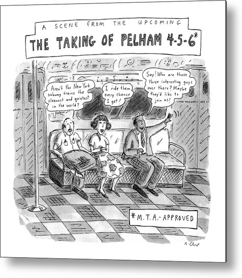 A Scene From The Upcoming The Taking Of Pelham 4-5-6* No Caption Urban Metal Print featuring the drawing A Scene From The Upcoming The Taking Of Pelham by Roz Chast