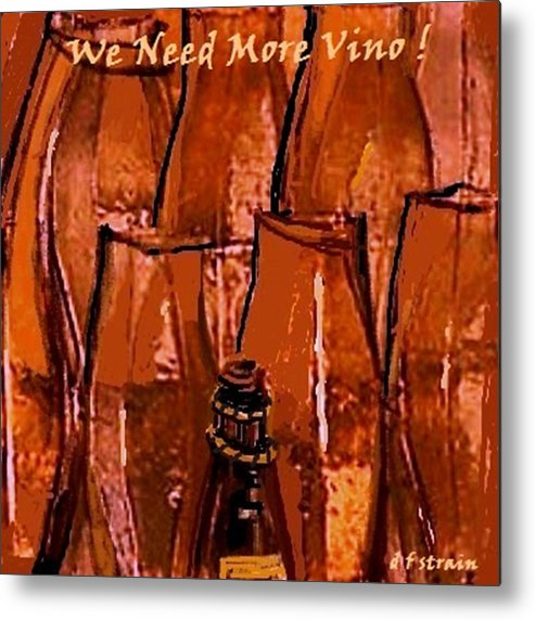 Fineartamerica.com Metal Print featuring the painting We Need More Vino by Diane Strain