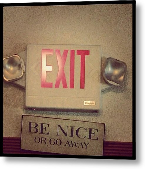 Be Metal Print featuring the photograph Happy Monday! #be Nice Or Go Away by Gia Marie Houck