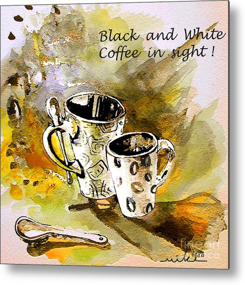 Cafe Crem Metal Print featuring the painting Black And White by Miki De Goodaboom