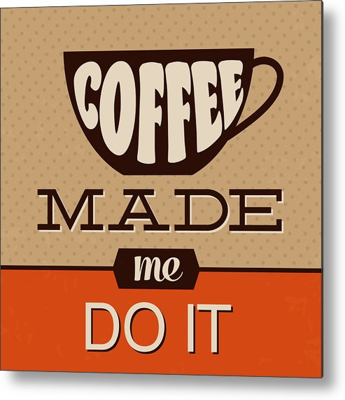 Motivation Metal Print featuring the digital art Coffee Made Me Do It by Naxart Studio