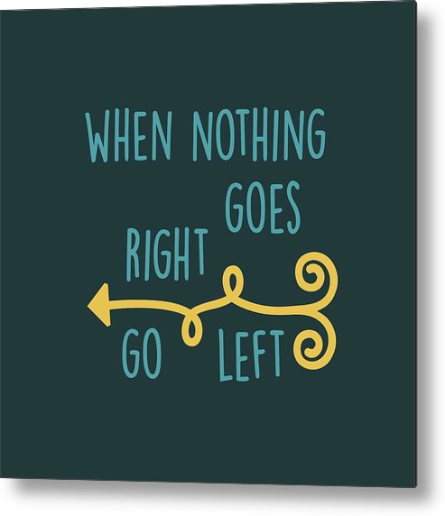 When Nothing Goes Right Go Left Metal Print featuring the digital art Go Left by Heather Applegate