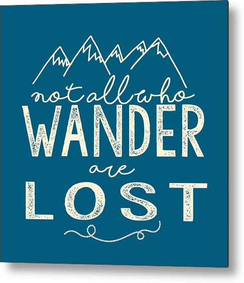 Not All Who Wander Are Lost Metal Print featuring the digital art Not All Who Wander by Heather Applegate