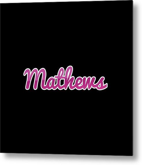 Mathews Metal Print featuring the digital art Mathews #mathews by TintoDesigns