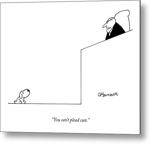 Dogs Metal Print featuring the drawing You Can't Plead Cute by Charles Barsotti