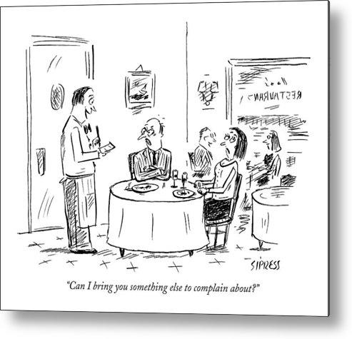 Service Word Play Restaurants Anger  (waiter Talking To Angry Couple At A Table.) 121754 Dsi David Sipress Metal Print featuring the drawing Can I Bring You Something Else To Complain About? by David Sipress