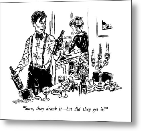 Wine Metal Print featuring the drawing Sure, They Drank It - But Did They Get It? by William Hamilton