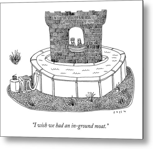 I Wish We Had An In-ground Moat. Metal Print featuring the drawing An In-Ground Moat by Justin Sheen