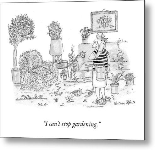 I Can't Stop Gardening. Metal Print featuring the drawing I Can't Stop Gardening by Victoria Roberts