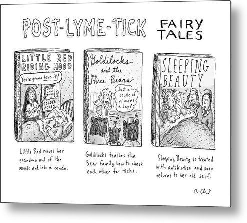 Medical Problems Fictional Characters  (three Variations On Classic Fairy Tales Such As Little Red Riding Hood Metal Print featuring the drawing Post-lyme-tick Fairy Tales by Roz Chast