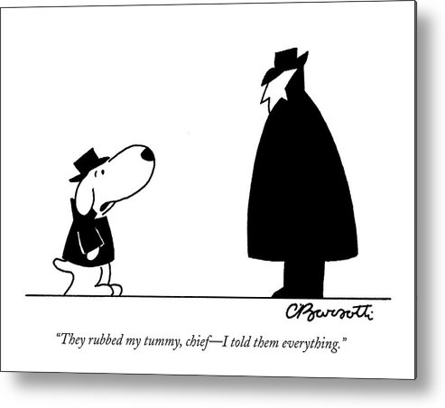 Interrogate Metal Print featuring the drawing They Rubbed My Tummy by Charles Barsotti