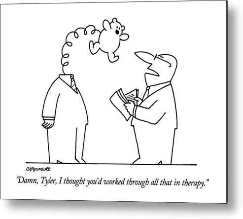 Businessman Says To His Employee Metal Print featuring the drawing Damn, Tyler, I Thought You'd Worked Through All by Charles Barsotti