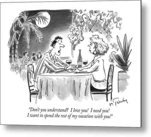Relationships Metal Print featuring the drawing Don't You Understand? I Love You! I Need You! by Mike Twohy