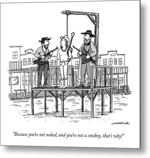 Because You're Not Naked Metal Print featuring the drawing A Wild West Sheriff And Deputy Are About To Hang by Joe Dator