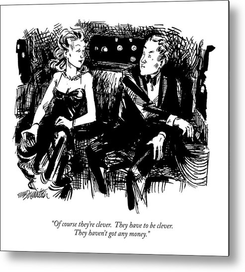 Woman To Man In Back Of Limo.  Money Metal Print featuring the drawing Of Course They're Clever by William Hamilton